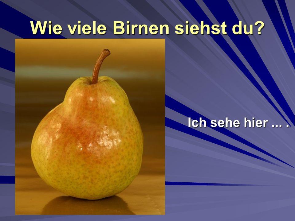 Wie viele Birnen siehst du? Ich sehe hier....
