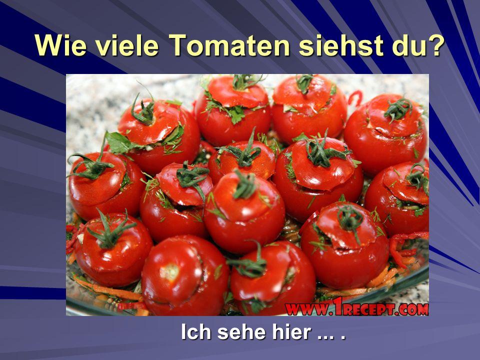Wie viele Tomaten siehst du? Ich sehe hier....