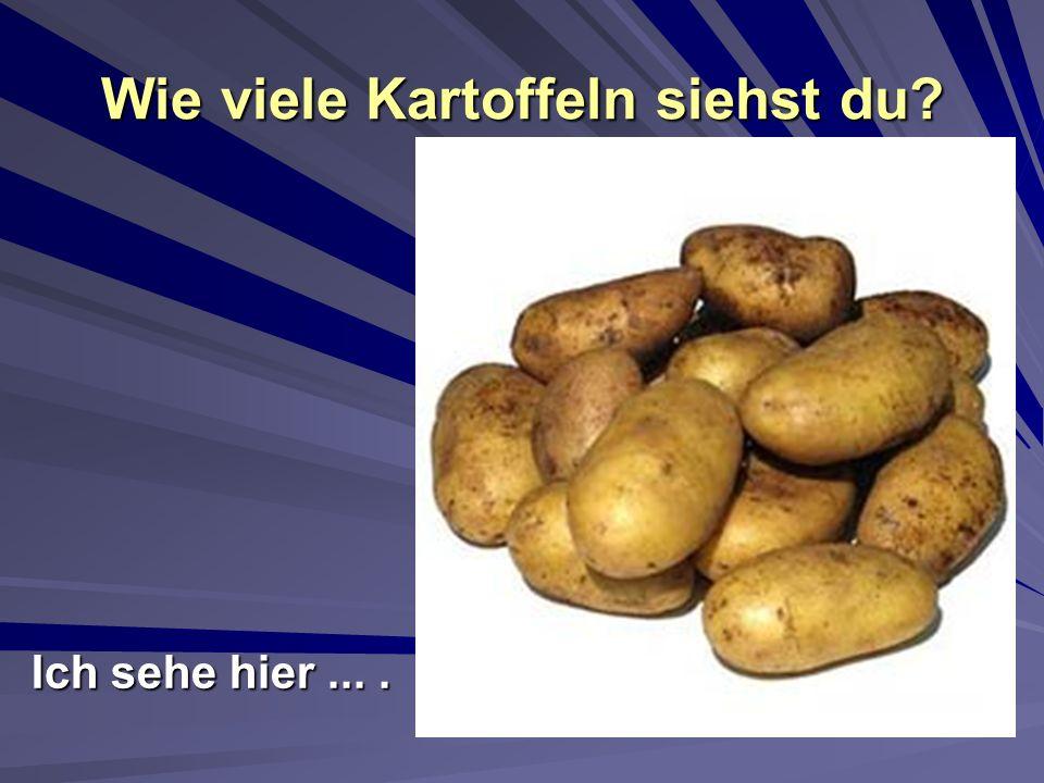 Wie viele Kartoffeln siehst du? Ich sehe hier....