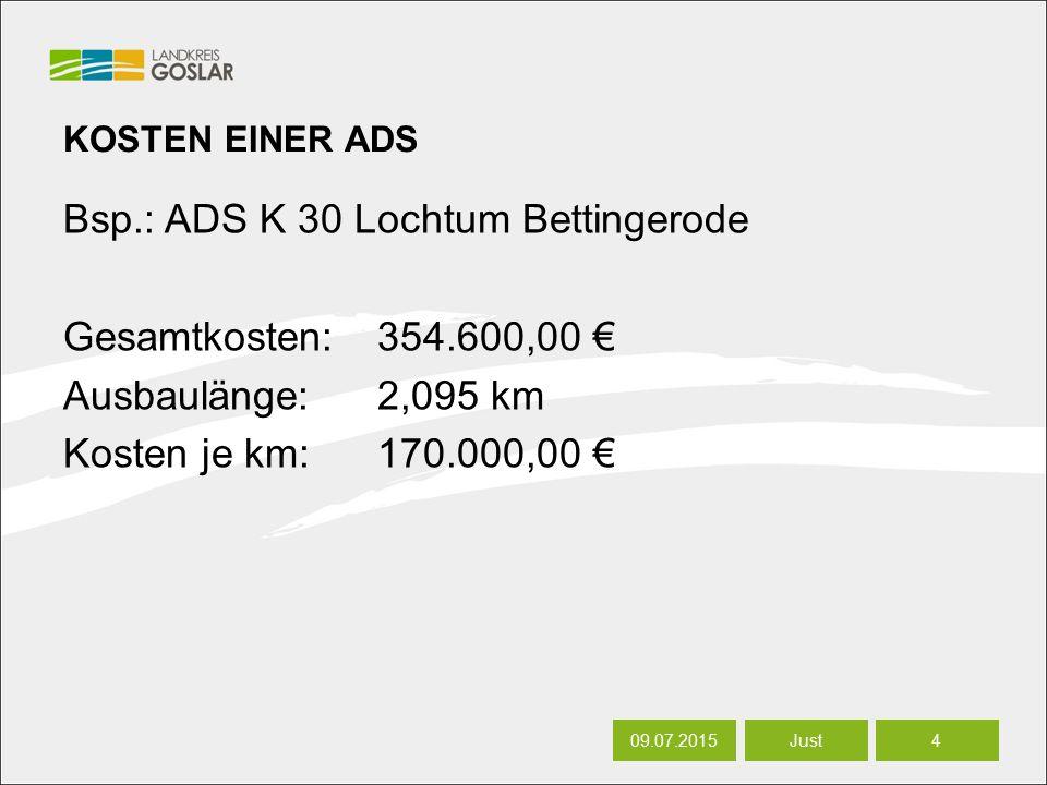 06.07.20164 Autor KOSTEN EINER ADS Bsp.: ADS K 30 Lochtum Bettingerode Gesamtkosten: 354.600,00 € Ausbaulänge: 2,095 km Kosten je km: 170.000,00 € 09.07.20154 Just