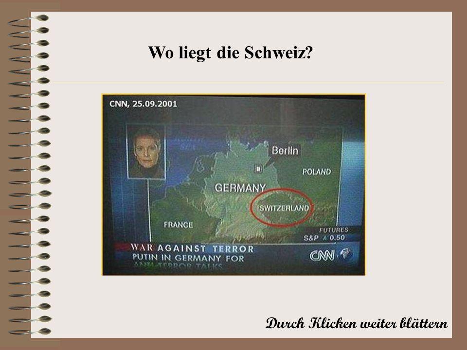 Durch Klicken weiter blättern Wo liegt die Schweiz?