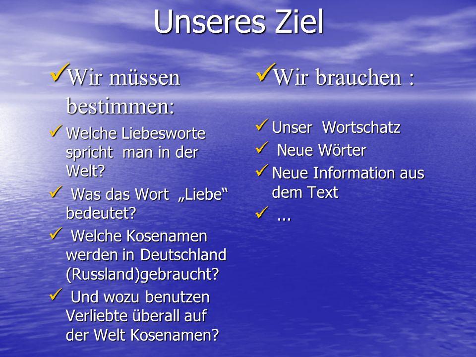 Unseres Ziel Wir brauchen : Wir brauchen : Unser Wortschatz Unser Wortschatz Neue Wörter Neue Wörter Neue Information aus dem Text Neue Information aus dem Text......
