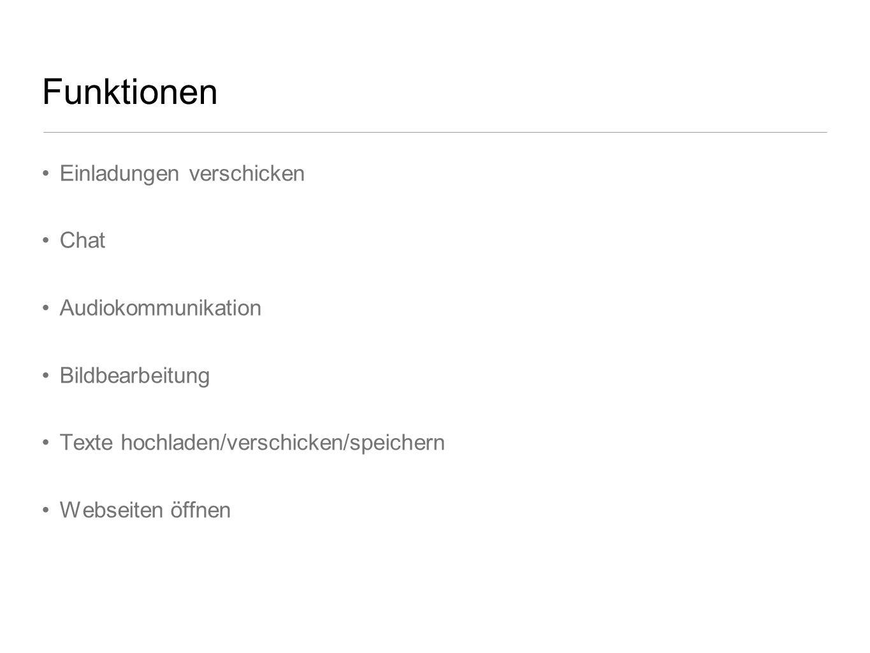 Funktionen Einladungen verschicken Chat Audiokommunikation Bildbearbeitung Texte hochladen/verschicken/speichern Webseiten öffnen