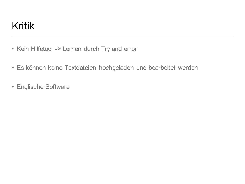 Kritik Kein Hilfetool -> Lernen durch Try and error Es können keine Textdateien hochgeladen und bearbeitet werden Englische Software
