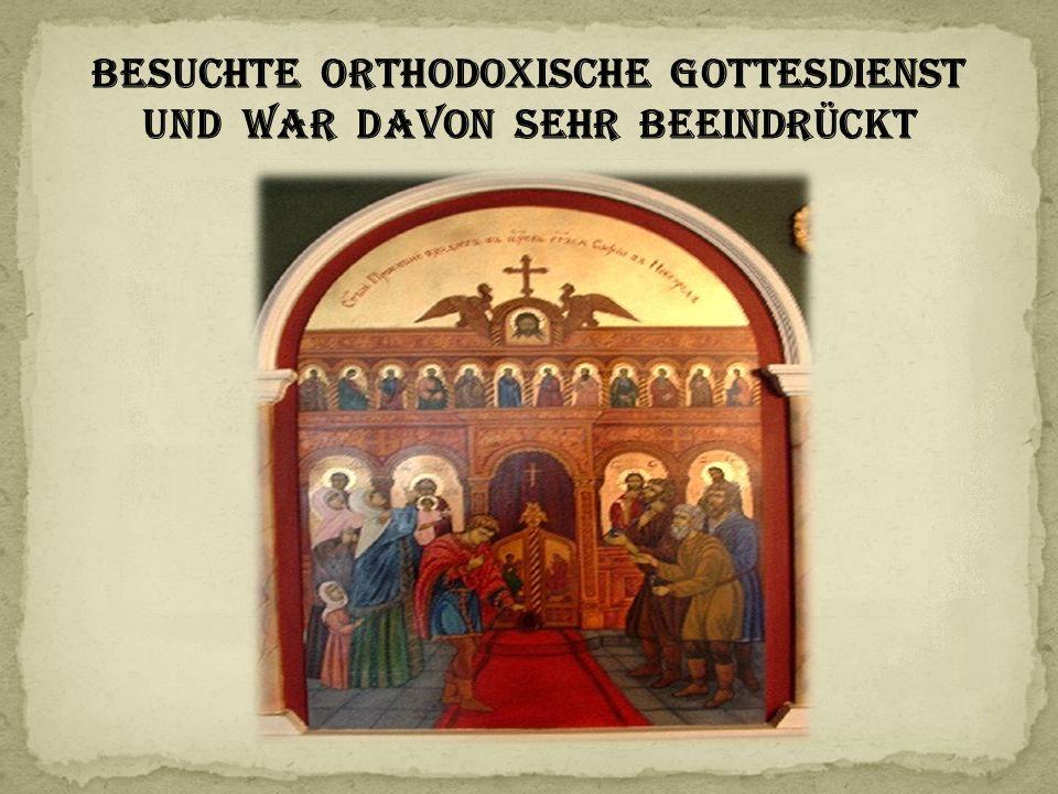 Besuchte orthodoxische Gottesdienst und war davon sehr beeindrückt