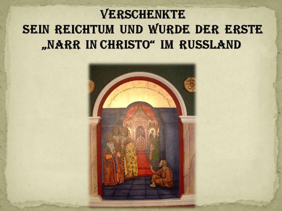 """verschenkte sein Reichtum und wurde der erste """"Narr in Christo im Russland"""