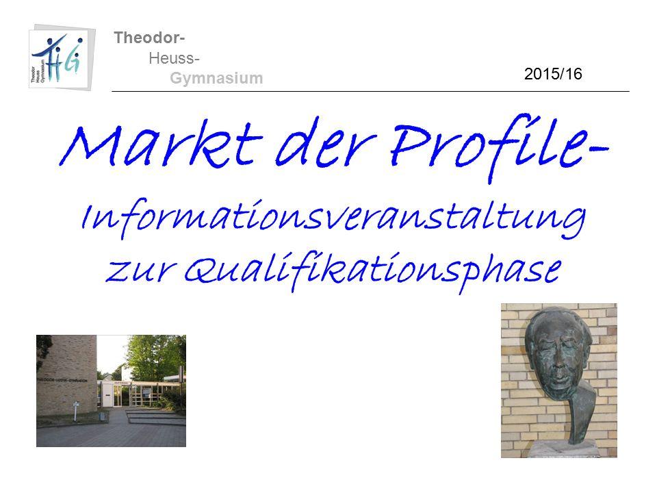 Theodor- Heuss- Gymnasium Markt der Profile- Informationsveranstaltung zur Qualifikationsphase 2015/16