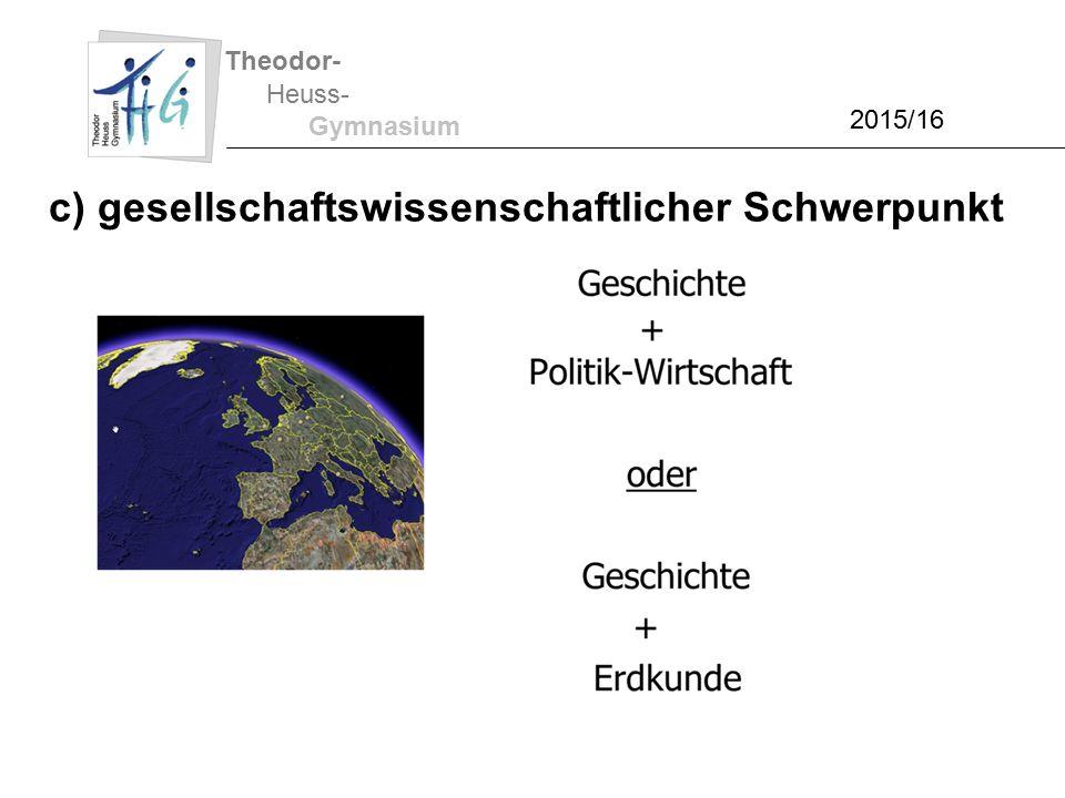 Theodor- Heuss- Gymnasium 2015/16 c) gesellschaftswissenschaftlicher Schwerpunkt
