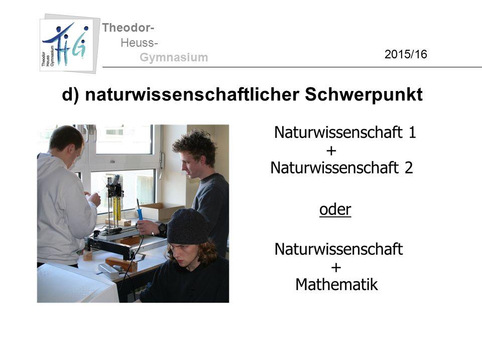 Theodor- Heuss- Gymnasium 2015/16 d) naturwissenschaftlicher Schwerpunkt