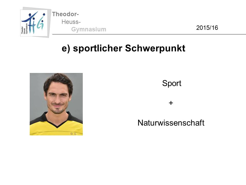 Theodor- Heuss- Gymnasium 2015/16 e) sportlicher Schwerpunkt Sport + Naturwissenschaft