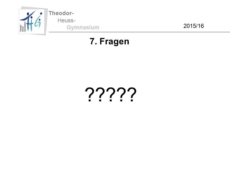 Theodor- Heuss- Gymnasium 2015/16 7. Fragen