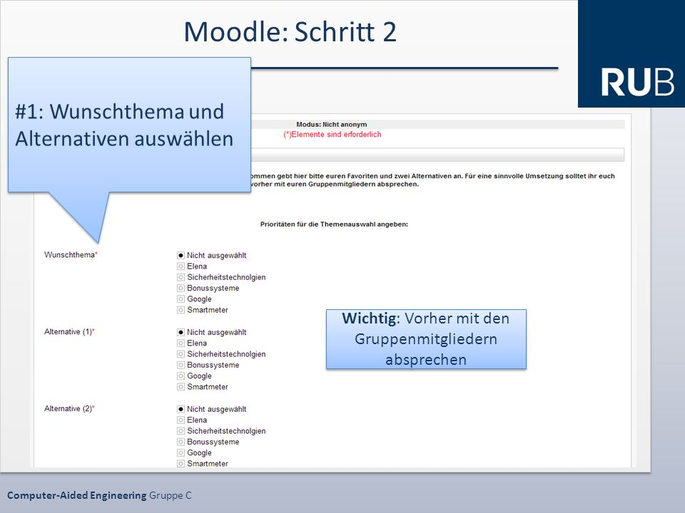 Datenschutz SS10 ProjektphaseComputer-Aided Engineering Gruppe C Moodle: Schritt 2 #1: Wunschthema und Alternativen auswählen Wichtig: Vorher mit den