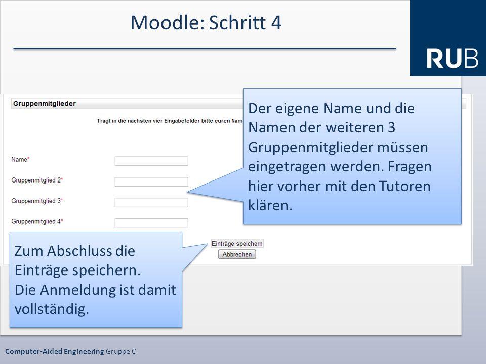 Datenschutz SS10 ProjektphaseComputer-Aided Engineering Gruppe C Moodle: Schritt 4 Der eigene Name und die Namen der weiteren 3 Gruppenmitglieder müssen eingetragen werden.