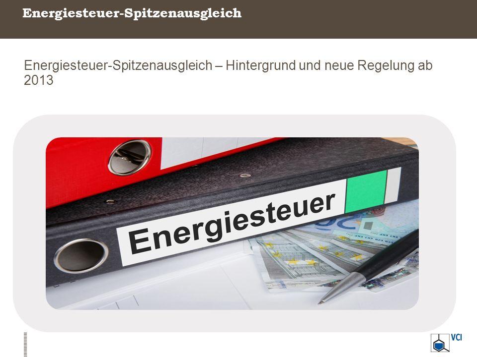 Energiesteuer-Spitzenausgleich Energiesteuer-Spitzenausgleich – Hintergrund und neue Regelung ab 2013