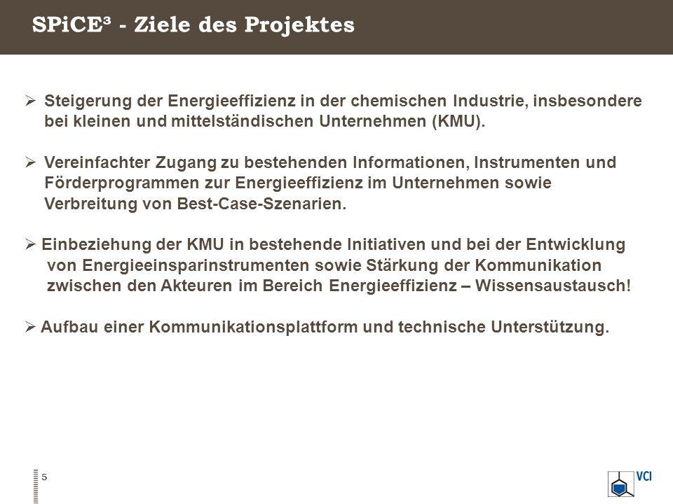 SPiCE³ - Ziele des Projektes 5  Steigerung der Energieeffizienz in der chemischen Industrie, insbesondere bei kleinen und mittelständischen Unternehmen (KMU).