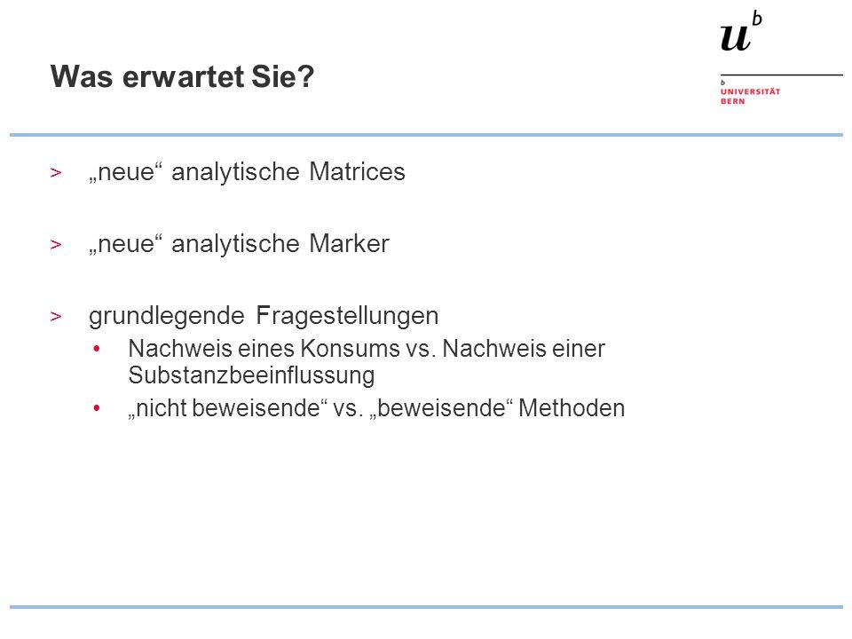 """Was erwartet Sie? > """"neue"""" analytische Matrices > """"neue"""" analytische Marker > grundlegende Fragestellungen Nachweis eines Konsums vs. Nachweis einer S"""