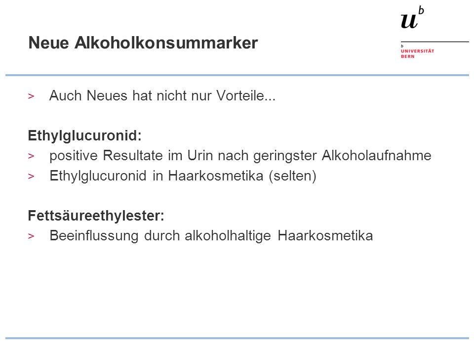 Neue Alkoholkonsummarker > Auch Neues hat nicht nur Vorteile... Ethylglucuronid: > positive Resultate im Urin nach geringster Alkoholaufnahme > Ethylg