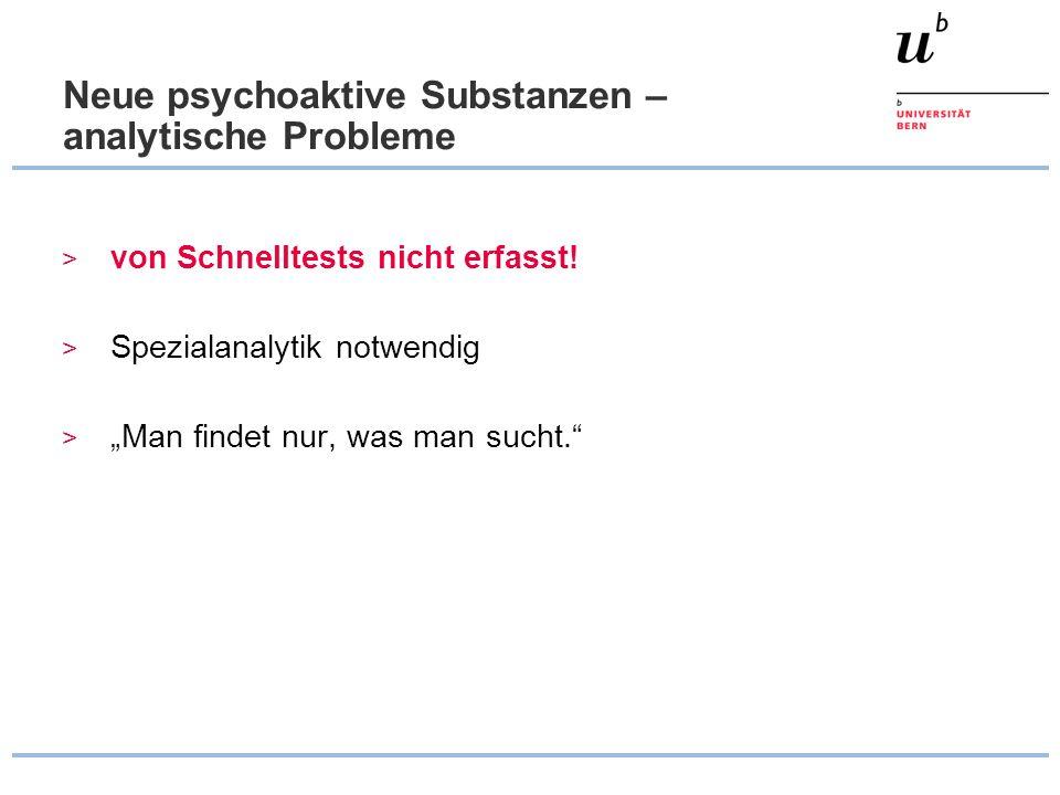 """Neue psychoaktive Substanzen – analytische Probleme > von Schnelltests nicht erfasst! > Spezialanalytik notwendig > """"Man findet nur, was man sucht."""""""