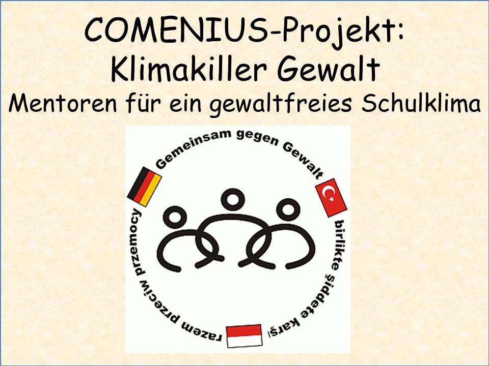 Klimakiller Gewalt Mentoren für ein gewaltfreies Schulklima COMENIUS-Projekt: Klimakiller Gewalt Mentoren für ein gewaltfreies Schulklima
