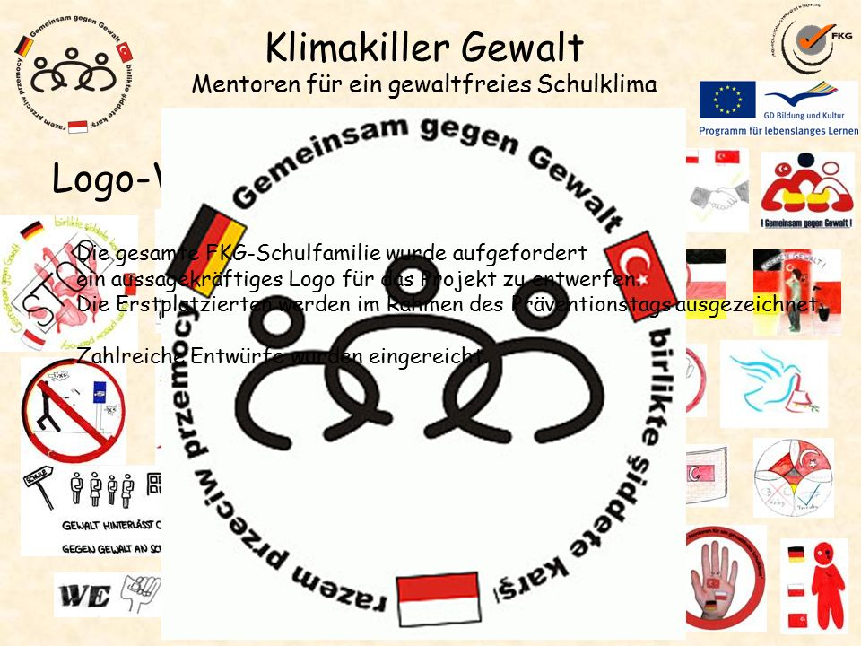 Klimakiller Gewalt Mentoren für ein gewaltfreies Schulklima Logo-Wettbewerb Die gesamte FKG-Schulfamilie wurde aufgefordert ein aussagekräftiges Logo für das Projekt zu entwerfen.