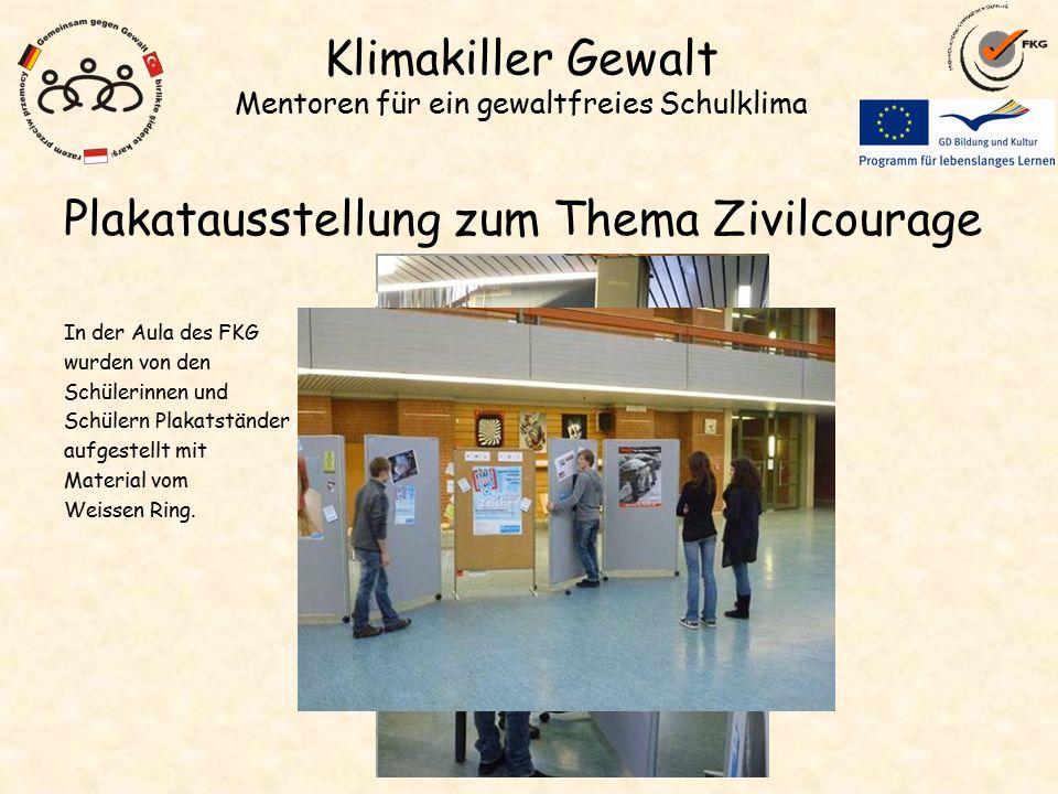 Klimakiller Gewalt Mentoren für ein gewaltfreies Schulklima Plakatausstellung zum Thema Zivilcourage In der Aula des FKG wurden von den Schülerinnen und Schülern Plakatständer aufgestellt mit Material vom Weissen Ring.