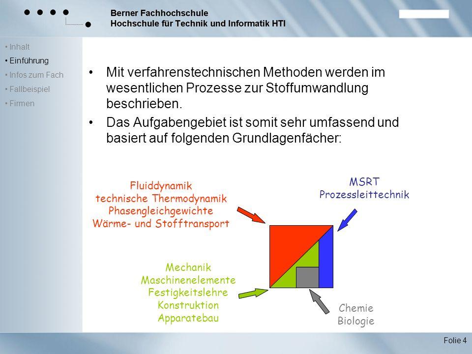 Inhalt Einführung Infos zum Fach Fallbeispiel Firmen Folie 4 Mit verfahrenstechnischen Methoden werden im wesentlichen Prozesse zur Stoffumwandlung beschrieben.