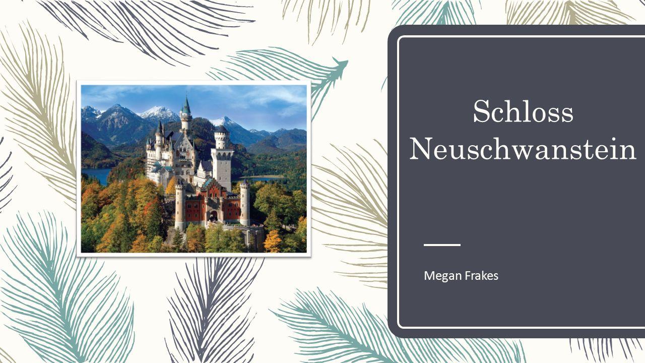 Schloss Neuschwanstein Megan Frakes