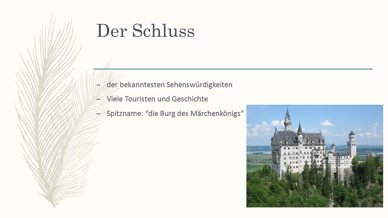 Der Schluss – der bekanntesten Sehenswürdigkeiten – Viele Touristen und Geschichte – Spitzname: die Burg des Märchenkönigs