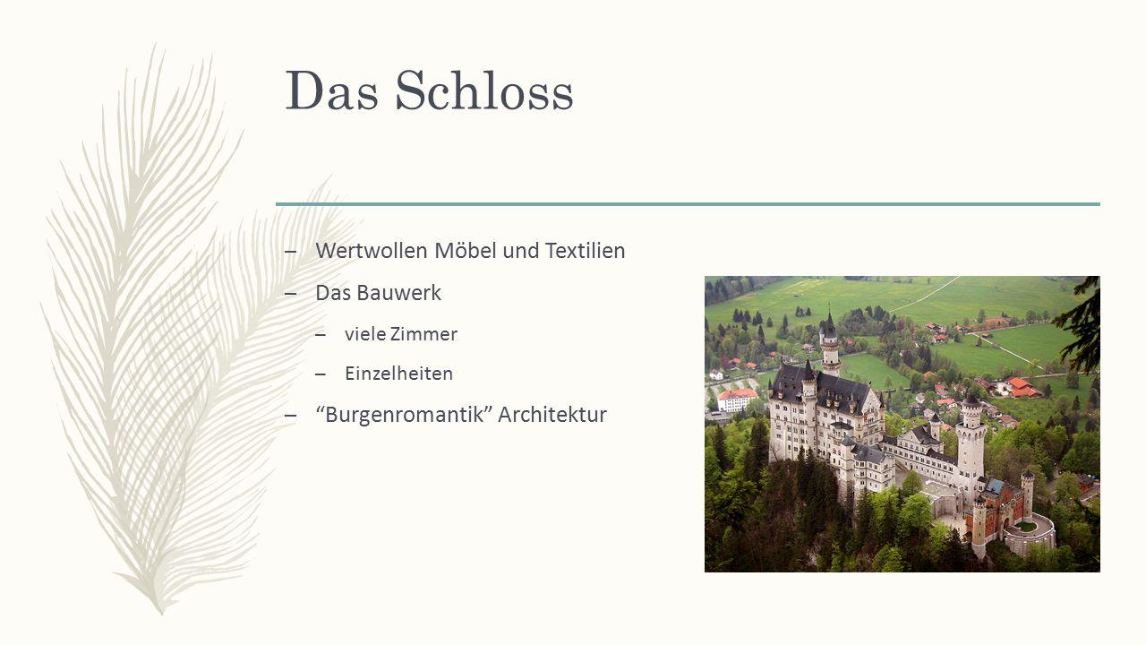 Das Schloss – Wertwollen Möbel und Textilien – Das Bauwerk – viele Zimmer – Einzelheiten – Burgenromantik Architektur