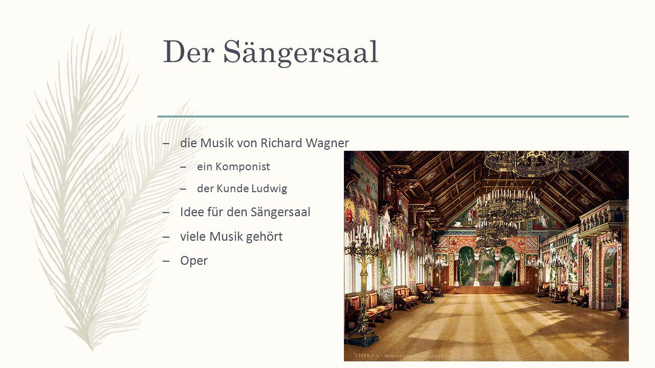 Der Sängersaal – die Musik von Richard Wagner – ein Komponist – der Kunde Ludwig – Idee für den Sängersaal – viele Musik gehört – Oper
