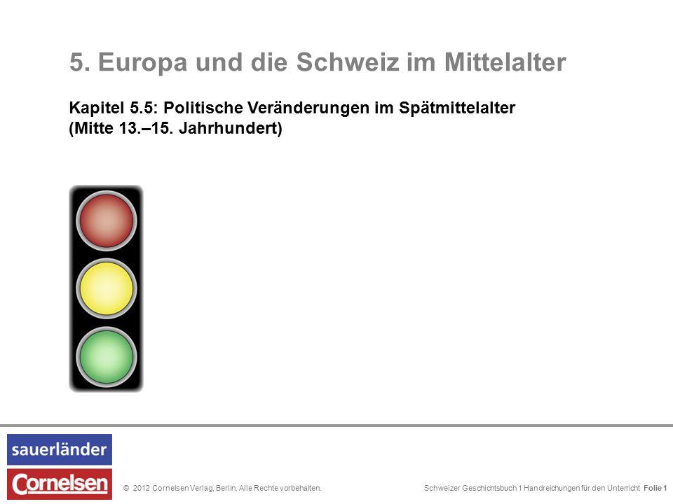 Schweizer Geschichtsbuch 1 Handreichungen für den Unterricht Folie 0© 2012 Cornelsen Verlag, Berlin. Alle Rechte vorbehalten. 5. Europa und die Schwei