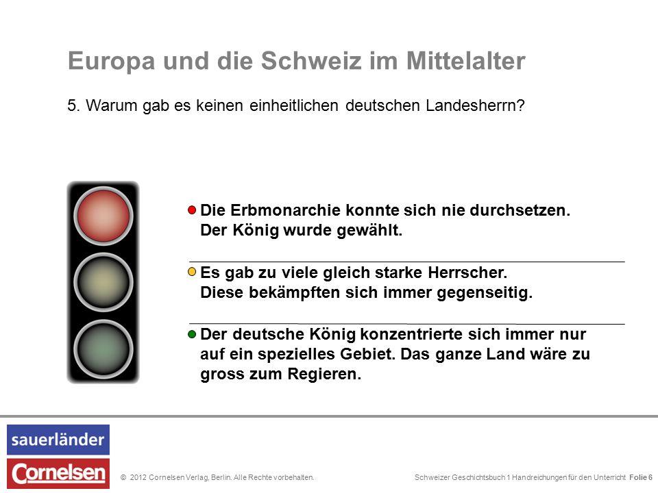 Schweizer Geschichtsbuch 1 Handreichungen für den Unterricht Folie 0© 2012 Cornelsen Verlag, Berlin. Alle Rechte vorbehalten. Folie 6 Europa und die S
