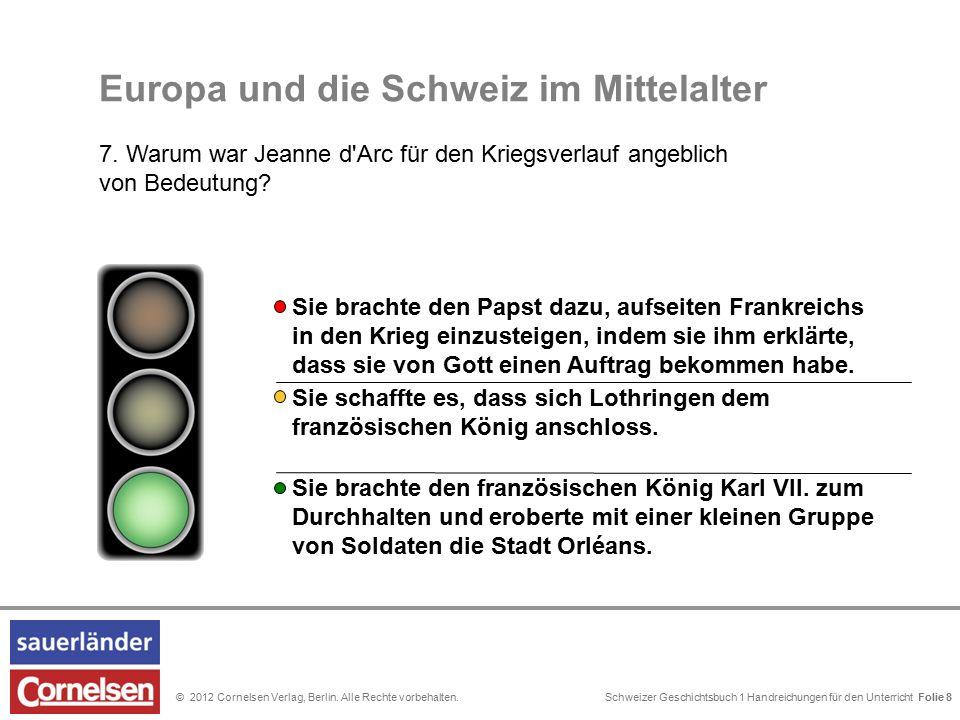 Schweizer Geschichtsbuch 1 Handreichungen für den Unterricht Folie 0© 2012 Cornelsen Verlag, Berlin. Alle Rechte vorbehalten. Folie 8 Europa und die S