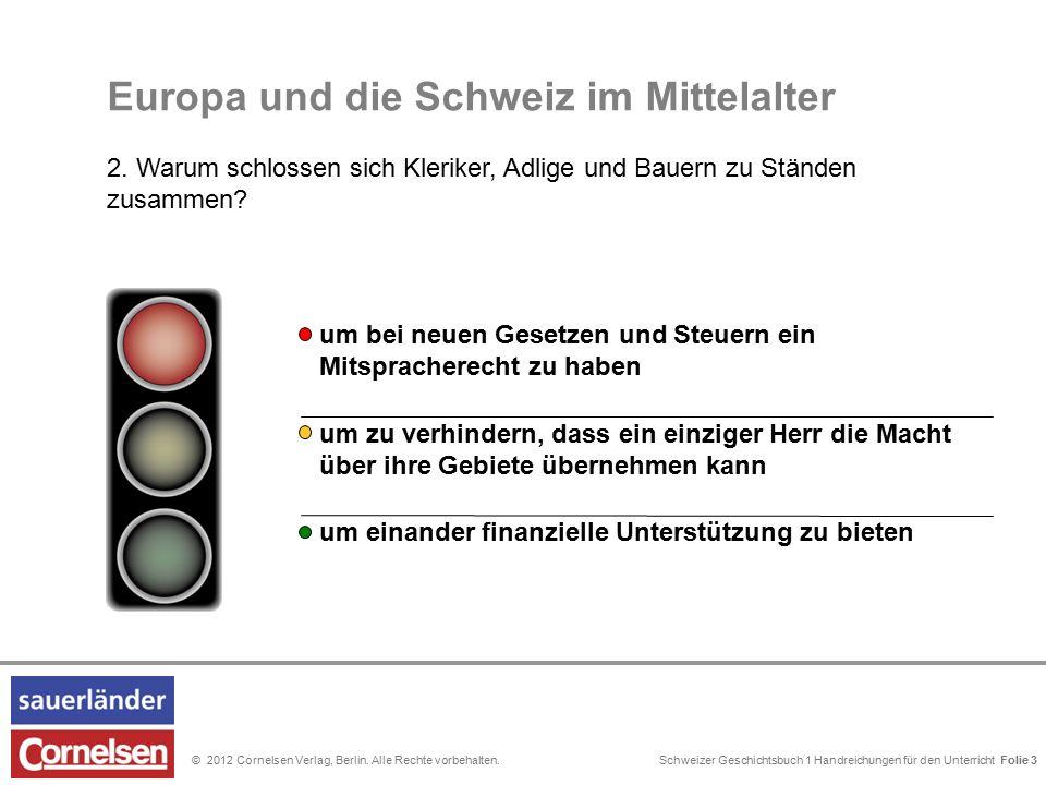 Schweizer Geschichtsbuch 1 Handreichungen für den Unterricht Folie 0© 2012 Cornelsen Verlag, Berlin. Alle Rechte vorbehalten. Folie 3 Europa und die S
