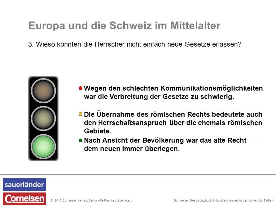 Schweizer Geschichtsbuch 1 Handreichungen für den Unterricht Folie 0© 2012 Cornelsen Verlag, Berlin. Alle Rechte vorbehalten. Folie 4 Europa und die S