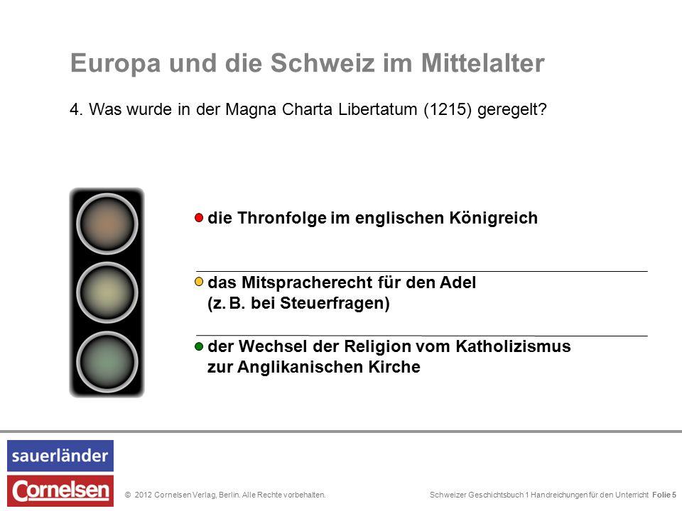 Schweizer Geschichtsbuch 1 Handreichungen für den Unterricht Folie 0© 2012 Cornelsen Verlag, Berlin. Alle Rechte vorbehalten. Europa und die Schweiz i