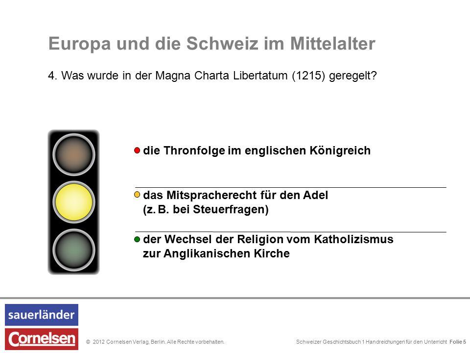 Schweizer Geschichtsbuch 1 Handreichungen für den Unterricht Folie 0© 2012 Cornelsen Verlag, Berlin. Alle Rechte vorbehalten. Folie 5 Europa und die S