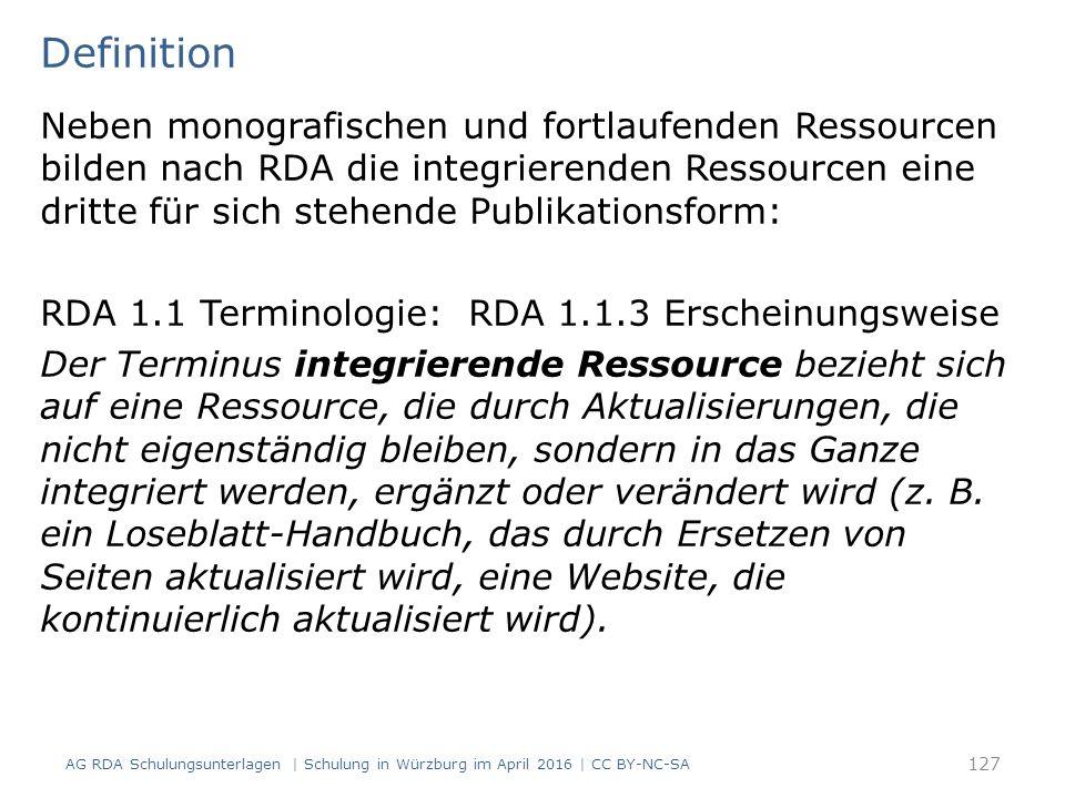 Definition 127 Neben monografischen und fortlaufenden Ressourcen bilden nach RDA die integrierenden Ressourcen eine dritte für sich stehende Publikati