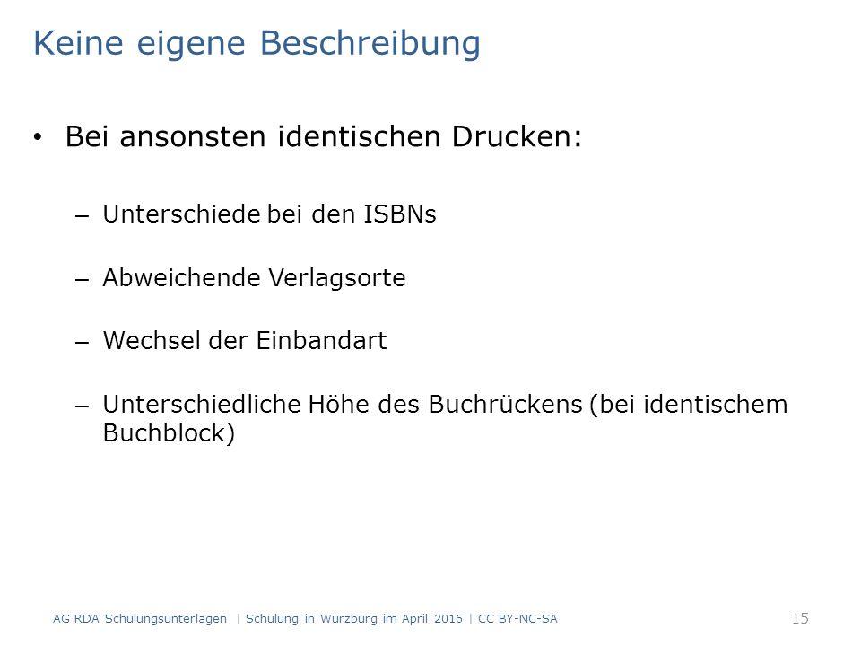 Keine eigene Beschreibung Bei ansonsten identischen Drucken: – Unterschiede bei den ISBNs – Abweichende Verlagsorte – Wechsel der Einbandart – Untersc