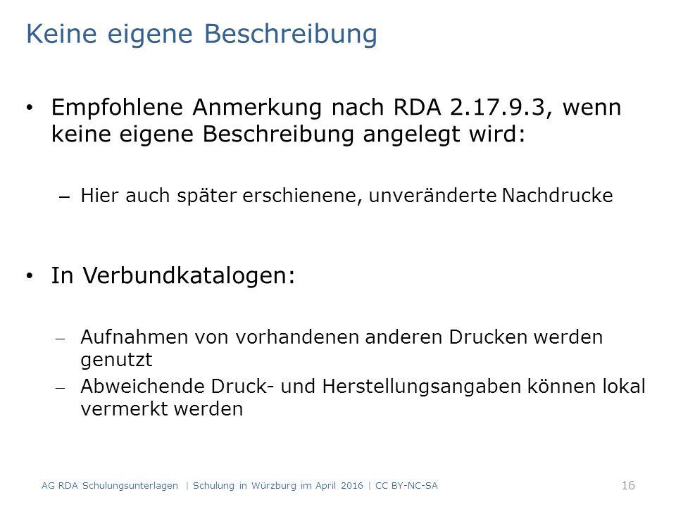 Keine eigene Beschreibung Empfohlene Anmerkung nach RDA 2.17.9.3, wenn keine eigene Beschreibung angelegt wird: – Hier auch später erschienene, unverä