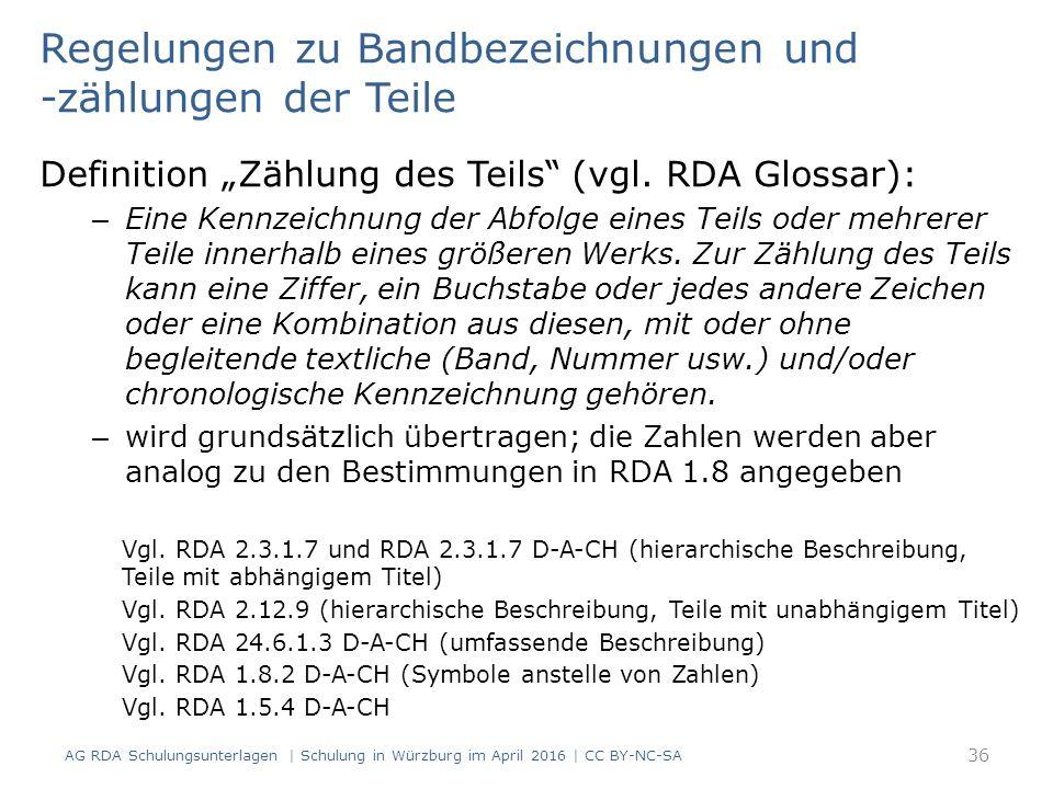 """Regelungen zu Bandbezeichnungen und -zählungen der Teile Definition """"Zählung des Teils"""" (vgl. RDA Glossar): – Eine Kennzeichnung der Abfolge eines Tei"""