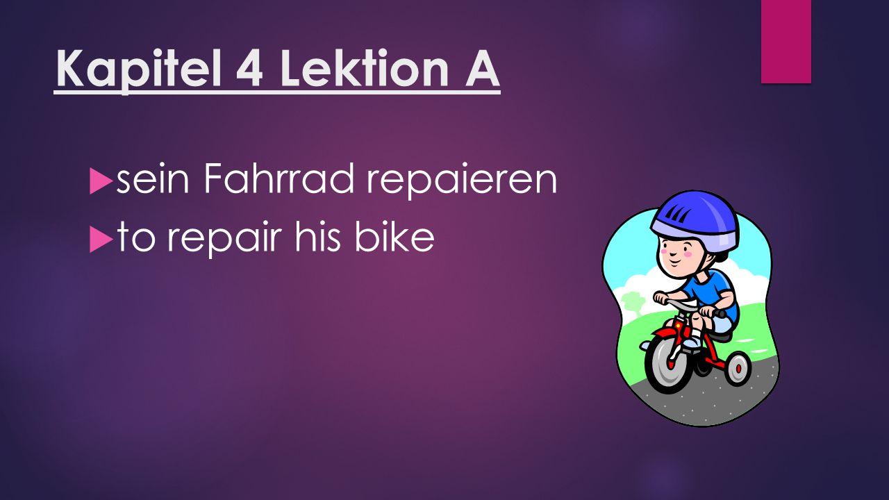 Kapitel 4 Lektion A  sein Fahrrad repaieren  to repair his bike