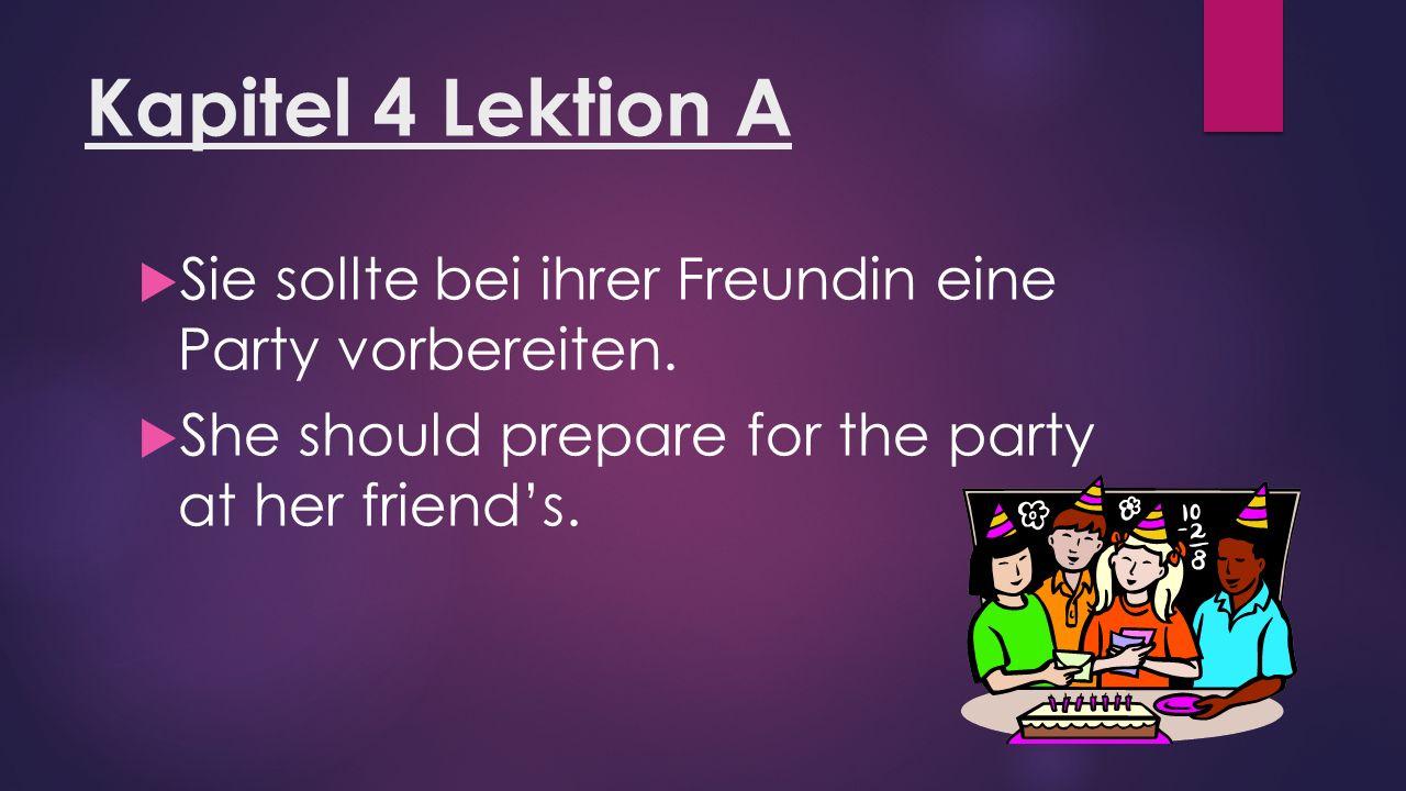 Kapitel 4 Lektion A  Sie sollte bei ihrer Freundin eine Party vorbereiten.