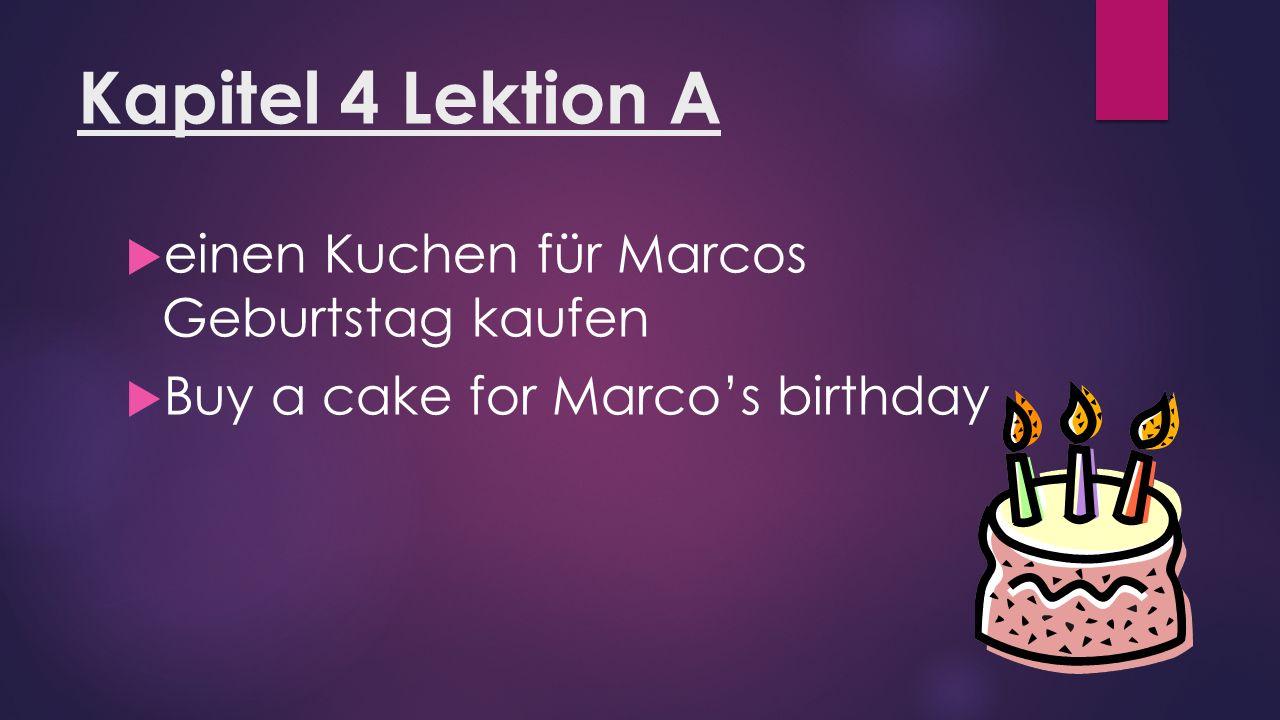 Kapitel 4 Lektion A  einen Kuchen für Marcos Geburtstag kaufen  Buy a cake for Marco's birthday