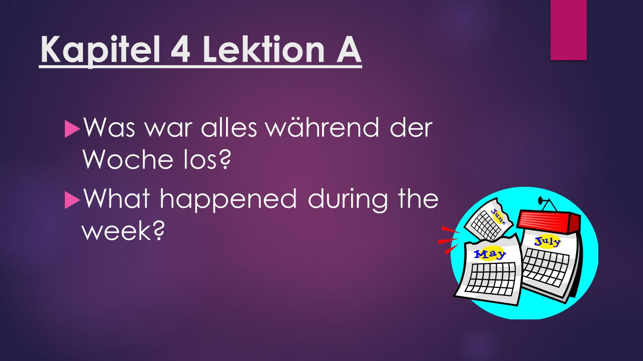 Kapitel 4 Lektion A  Sie hat ihr Buch in der Schule gelassen.  She left her book in the school.