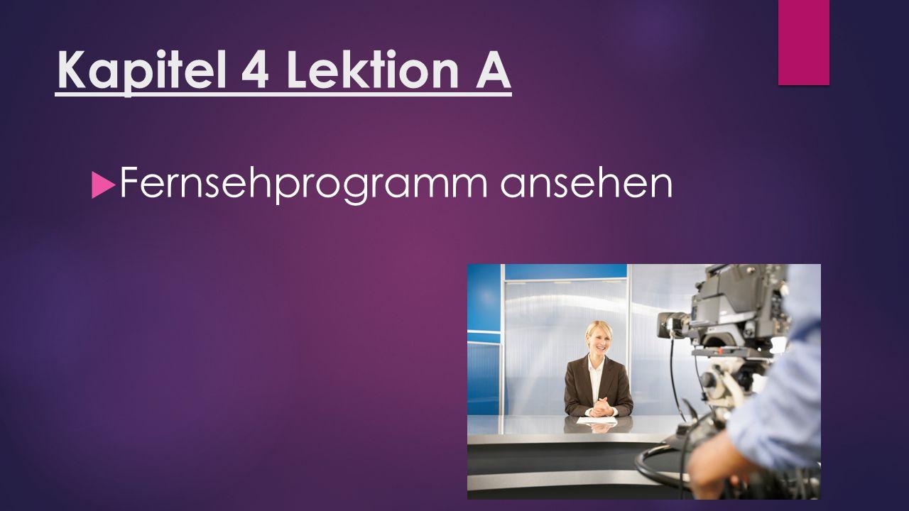 Kapitel 4 Lektion A  Fernsehprogramm ansehen