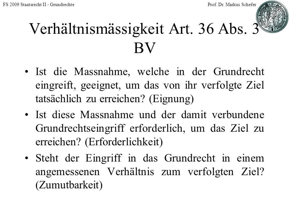 FS 2009 Staatsrecht II - GrundrechteProf. Dr. Markus Schefer Verhältnismässigkeit Art.