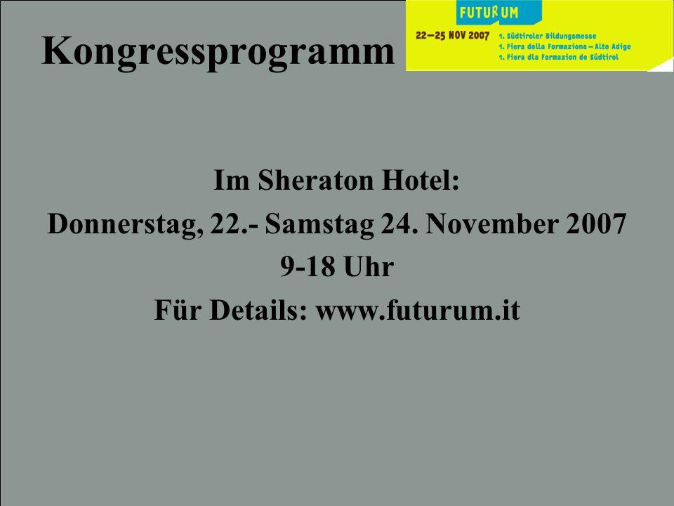 Kongressprogramm Im Sheraton Hotel: Donnerstag, 22.- Samstag 24. November 2007 9-18 Uhr Für Details: www.futurum.it