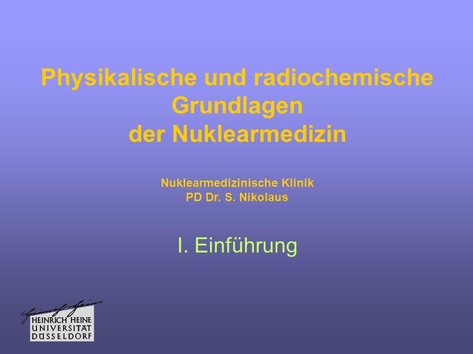 Physikalische und radiochemische Grundlagen der Nuklearmedizin Nuklearmedizinische Klinik PD Dr.