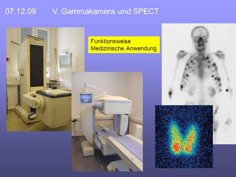 07.12.09V. Gammakamera und SPECT Funktionsweise Medizinische Anwendung